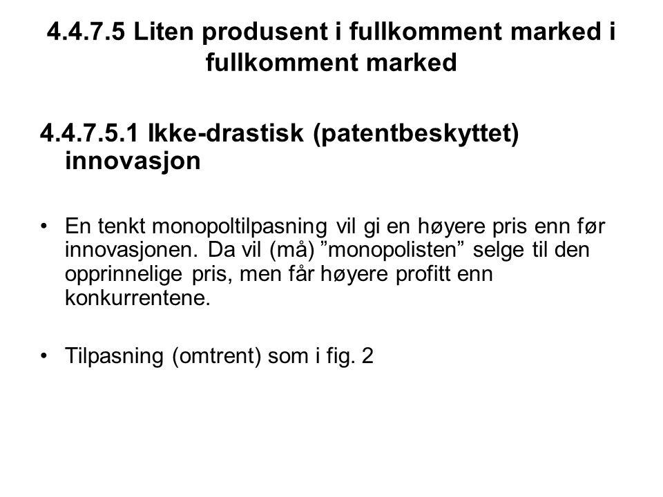 4.4.7.5 Liten produsent i fullkomment marked i fullkomment marked 4.4.7.5.1 Ikke-drastisk (patentbeskyttet) innovasjon En tenkt monopoltilpasning vil