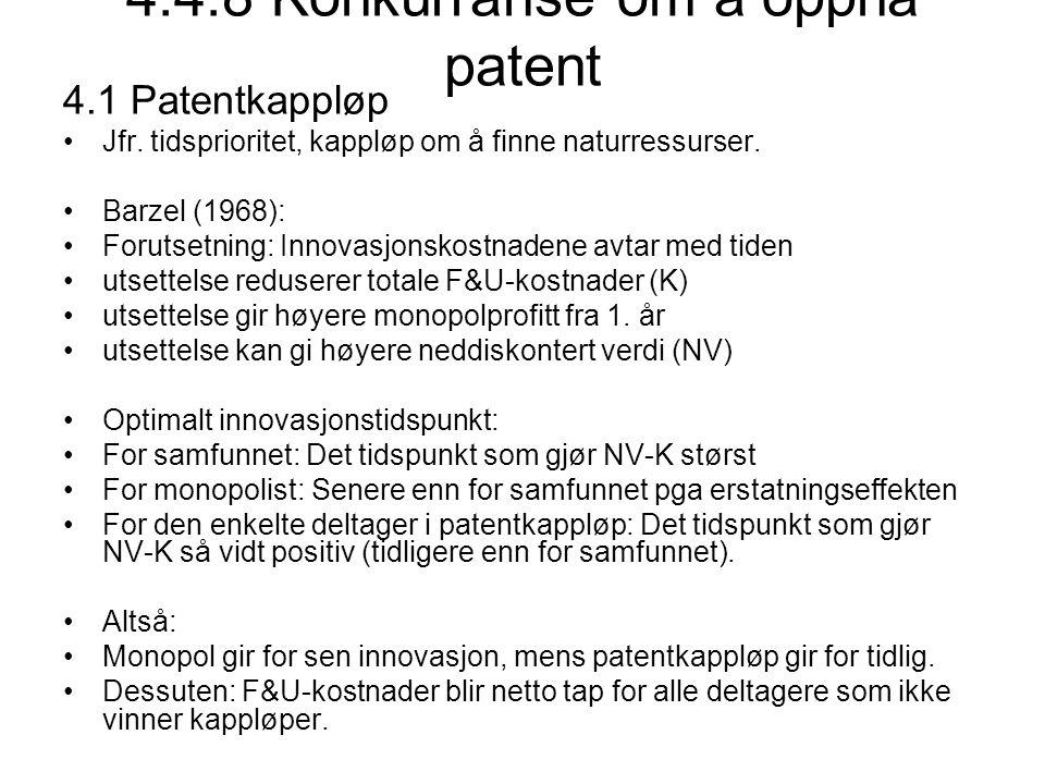 4.4.8 Konkurranse om å oppnå patent 4.1 Patentkappløp Jfr. tidsprioritet, kappløp om å finne naturressurser. Barzel (1968): Forutsetning: Innovasjonsk