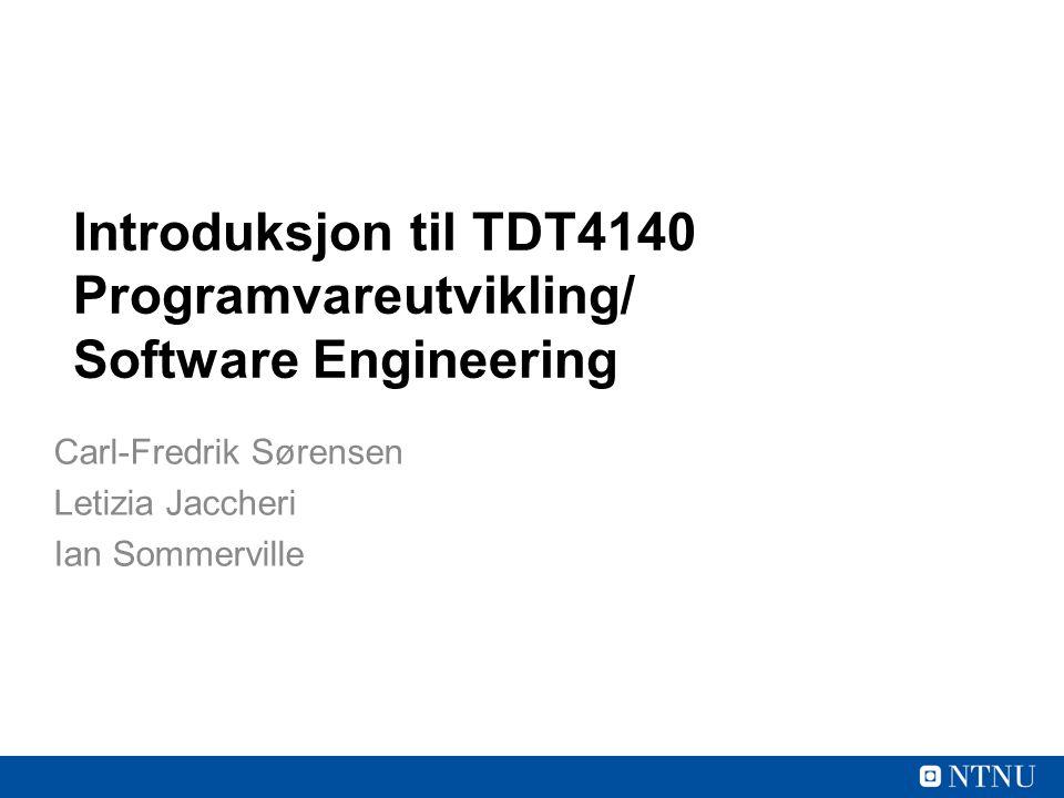 Introduksjon til TDT4140 Programvareutvikling/ Software Engineering Carl-Fredrik Sørensen Letizia Jaccheri Ian Sommerville