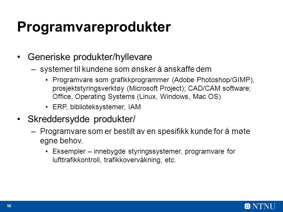 10 Programvareprodukter Generiske produkter/hyllevare –systemer til kundene som ønsker å anskaffe dem Programvare som grafikkprogrammer (Adobe Photoshop/GIMP), prosjektstyringsverktøy (Microsoft Project); CAD/CAM software; Office, Operating Systems (Linux, Windows, Mac OS) ERP, biblioteksystemer, IAM Skreddersydde produkter/ –Programvare som er bestilt av en spesifikk kunde for å møte egne behov.