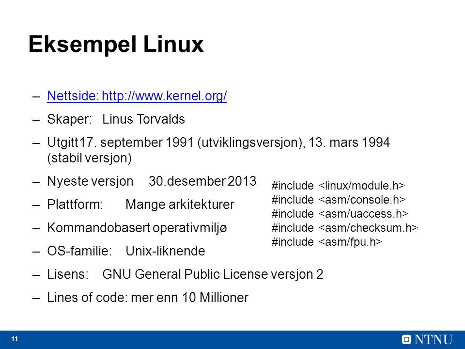 11 Eksempel Linux –Nettside: http://www.kernel.org/Nettside: http://www.kernel.org/ –Skaper:Linus Torvalds –Utgitt17.
