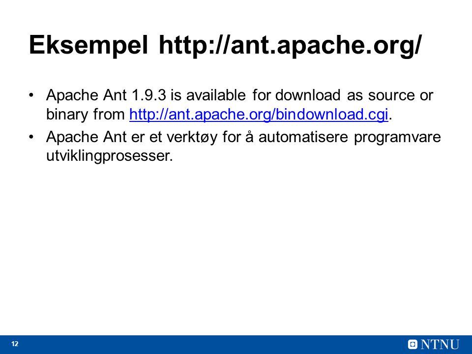 12 Eksempel http://ant.apache.org/ Apache Ant 1.9.3 is available for download as source or binary from http://ant.apache.org/bindownload.cgi.http://ant.apache.org/bindownload.cgi Apache Ant er et verktøy for å automatisere programvare utviklingprosesser.