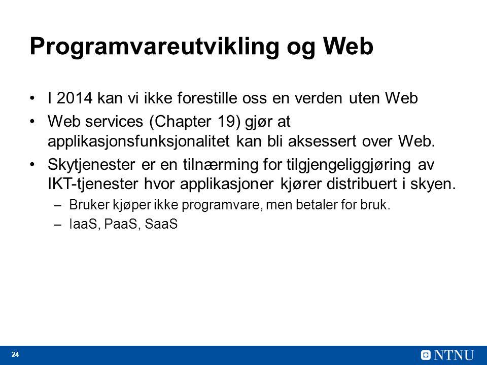 24 Programvareutvikling og Web I 2014 kan vi ikke forestille oss en verden uten Web Web services (Chapter 19) gjør at applikasjonsfunksjonalitet kan bli aksessert over Web.