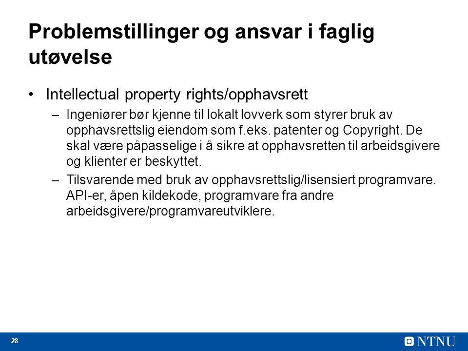 28 Problemstillinger og ansvar i faglig utøvelse Intellectual property rights/opphavsrett –Ingeniører bør kjenne til lokalt lovverk som styrer bruk av opphavsrettslig eiendom som f.eks.
