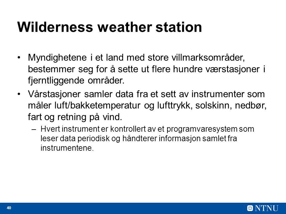 40 Wilderness weather station Myndighetene i et land med store villmarksområder, bestemmer seg for å sette ut flere hundre værstasjoner i fjerntliggende områder.