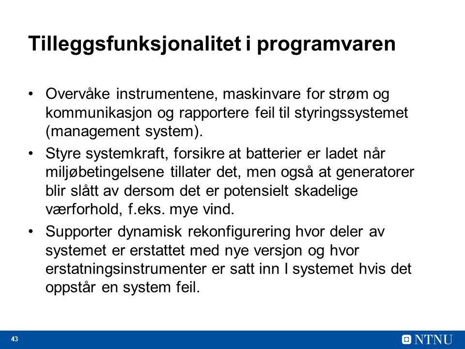 43 Tilleggsfunksjonalitet i programvaren Overvåke instrumentene, maskinvare for strøm og kommunikasjon og rapportere feil til styringssystemet (management system).