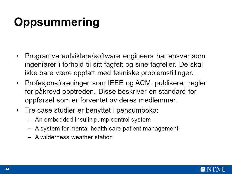 44 Oppsummering Programvareutviklere/software engineers har ansvar som ingeniører i forhold til sitt fagfelt og sine fagfeller.