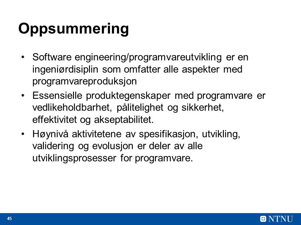 45 Oppsummering Software engineering/programvareutvikling er en ingeniørdisiplin som omfatter alle aspekter med programvareproduksjon Essensielle produktegenskaper med programvare er vedlikeholdbarhet, pålitelighet og sikkerhet, effektivitet og akseptabilitet.