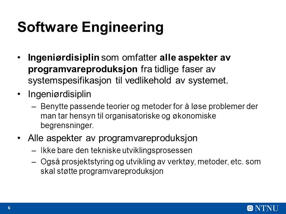 6 Software Engineering Ingeniørdisiplin som omfatter alle aspekter av programvareproduksjon fra tidlige faser av systemspesifikasjon til vedlikehold av systemet.