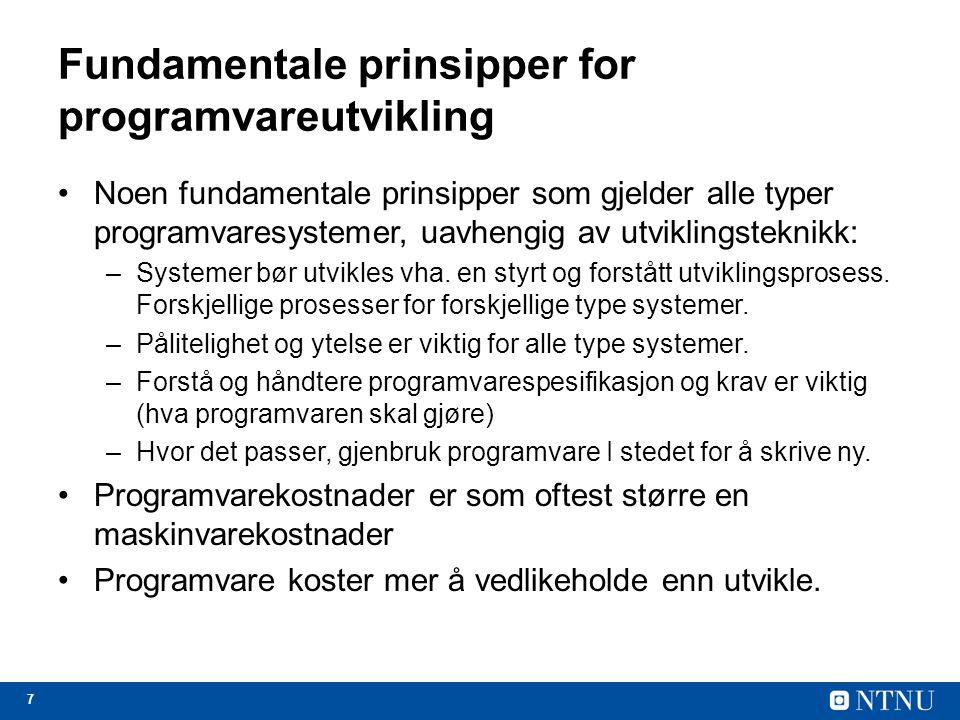 7 Fundamentale prinsipper for programvareutvikling Noen fundamentale prinsipper som gjelder alle typer programvaresystemer, uavhengig av utviklingsteknikk: –Systemer bør utvikles vha.