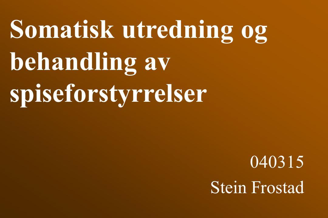 Somatisk utredning og behandling av spiseforstyrrelser 040315 Stein Frostad