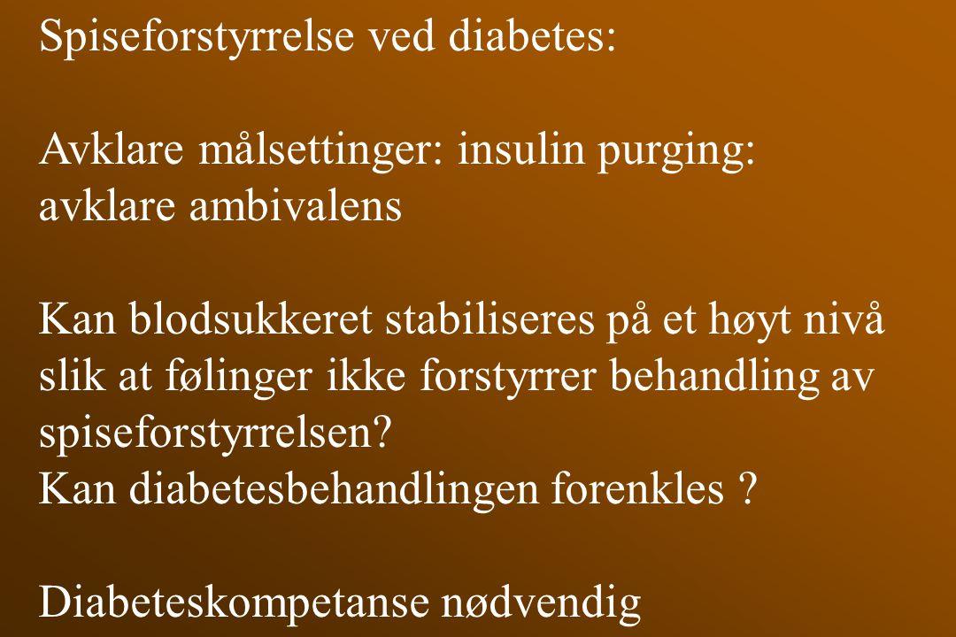 Spiseforstyrrelse ved diabetes: Avklare målsettinger: insulin purging: avklare ambivalens Kan blodsukkeret stabiliseres på et høyt nivå slik at føling