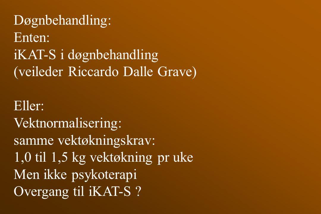 Døgnbehandling: Enten: iKAT-S i døgnbehandling (veileder Riccardo Dalle Grave) Eller: Vektnormalisering: samme vektøkningskrav: 1,0 til 1,5 kg vektøkn
