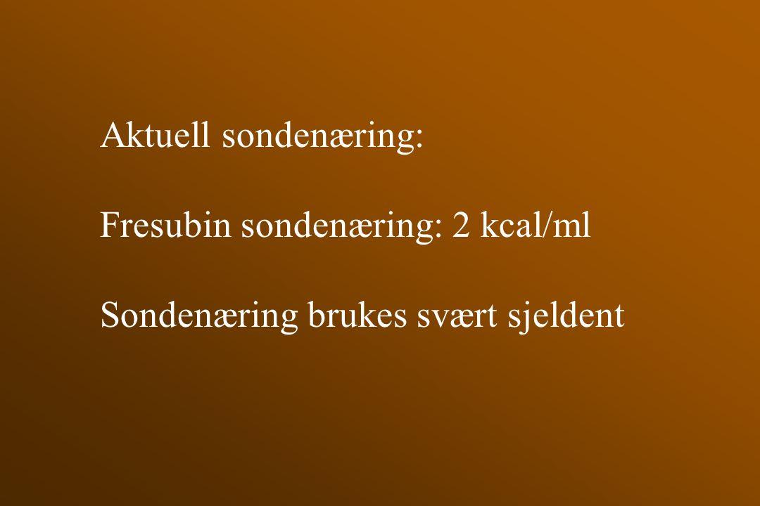 Aktuell sondenæring: Fresubin sondenæring: 2 kcal/ml Sondenæring brukes svært sjeldent