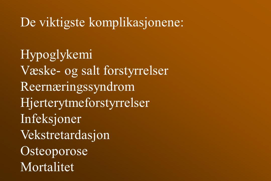 De viktigste komplikasjonene: Hypoglykemi Væske- og salt forstyrrelser Reernæringssyndrom Hjerterytmeforstyrrelser Infeksjoner Vekstretardasjon Osteop