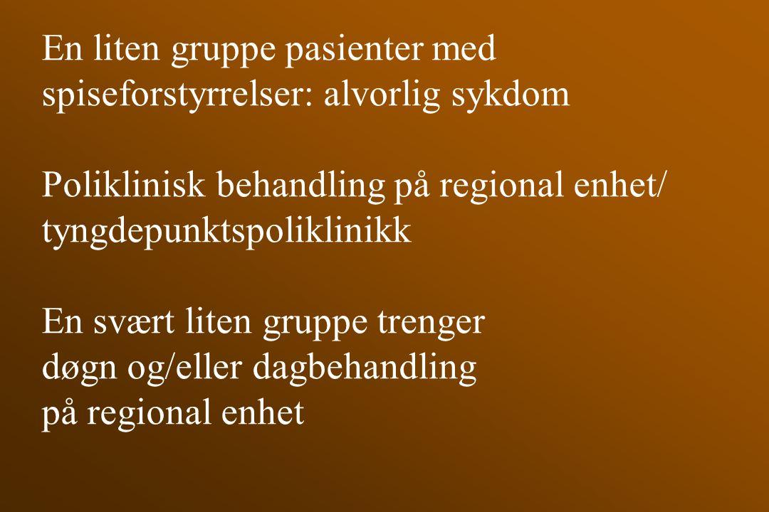 En liten gruppe pasienter med spiseforstyrrelser: alvorlig sykdom Poliklinisk behandling på regional enhet/ tyngdepunktspoliklinikk En svært liten gru