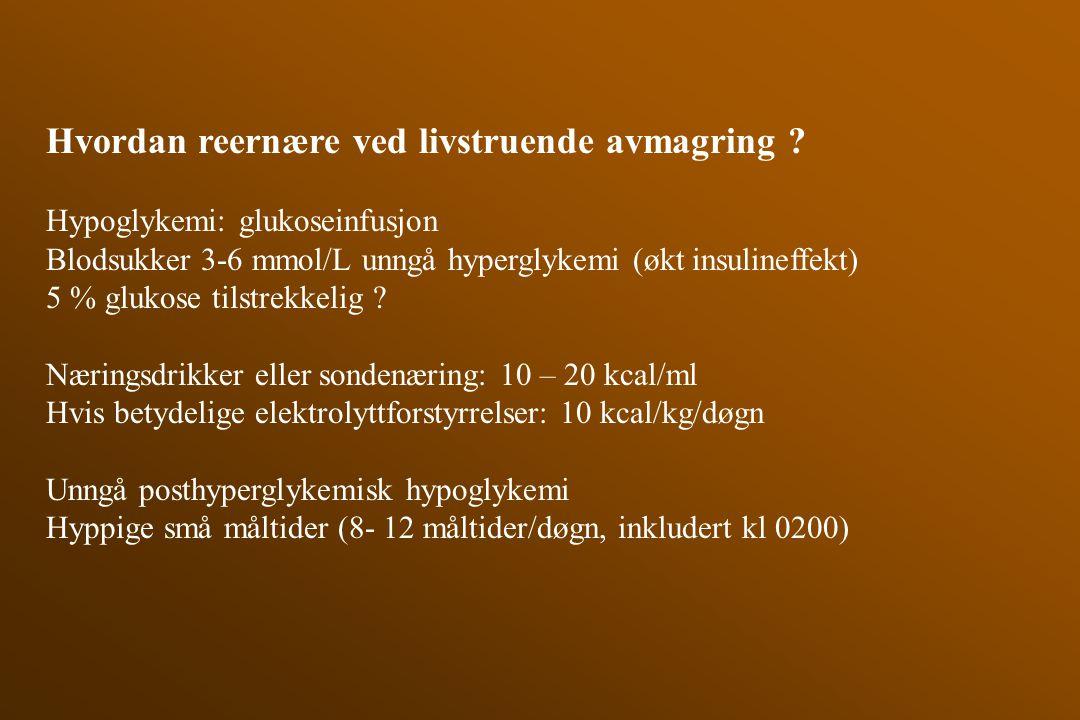 Hvordan reernære ved livstruende avmagring ? Hypoglykemi: glukoseinfusjon Blodsukker 3-6 mmol/L unngå hyperglykemi (økt insulineffekt) 5 % glukose til