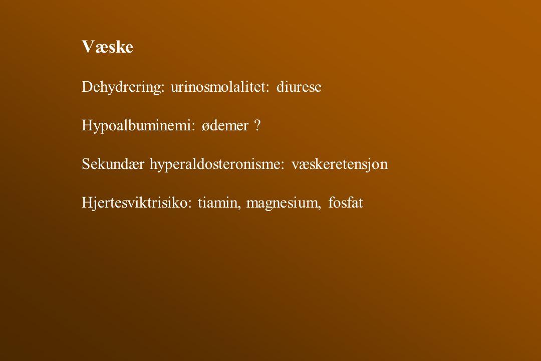 Væske Dehydrering: urinosmolalitet: diurese Hypoalbuminemi: ødemer ? Sekundær hyperaldosteronisme: væskeretensjon Hjertesviktrisiko: tiamin, magnesium