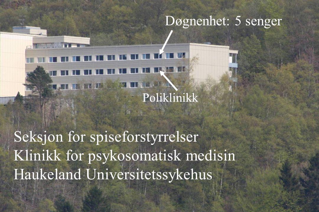 Døgnenhet: 5 senger Poliklinikk Seksjon for spiseforstyrrelser Klinikk for psykosomatisk medisin Haukeland Universitetssykehus