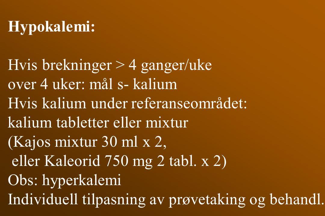 Hypokalemi: Hvis brekninger > 4 ganger/uke over 4 uker: mål s- kalium Hvis kalium under referanseområdet: kalium tabletter eller mixtur (Kajos mixtur