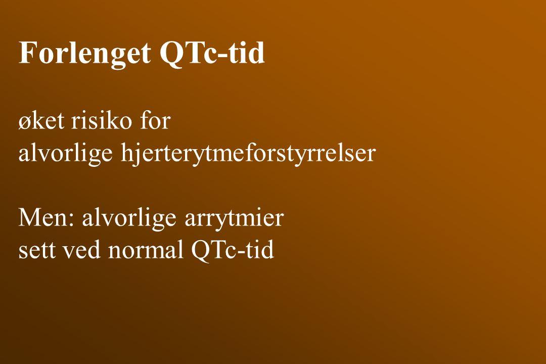 Forlenget QTc-tid øket risiko for alvorlige hjerterytmeforstyrrelser Men: alvorlige arrytmier sett ved normal QTc-tid