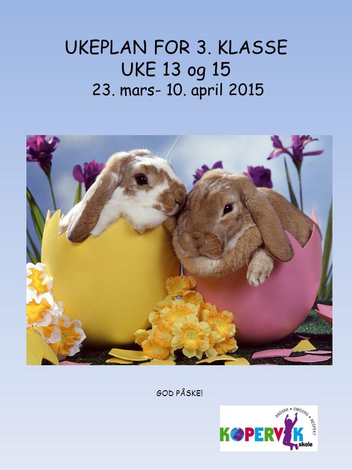 UKEPLAN FOR 3. KLASSE UKE 13 og 15 23. mars- 10. april 2015 GOD PÅSKE!