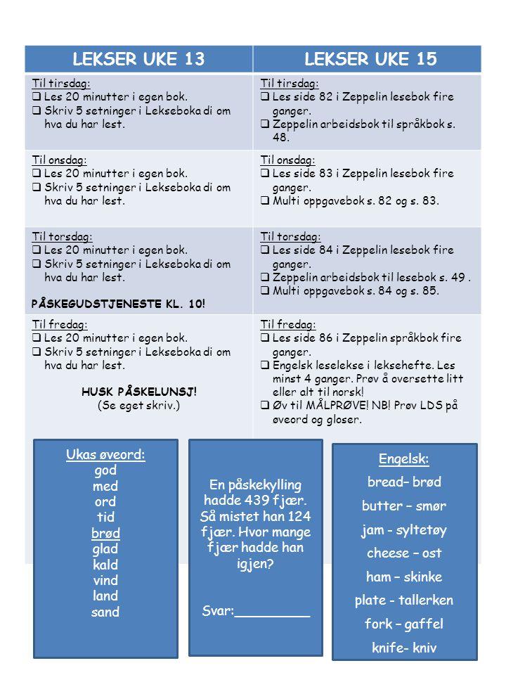 LEKSER UKE 13 LEKSER UKE 15 Til tirsdag:  Les 20 minutter i egen bok.  Skriv 5 setninger i Lekseboka di om hva du har lest. Til tirsdag:  Les side