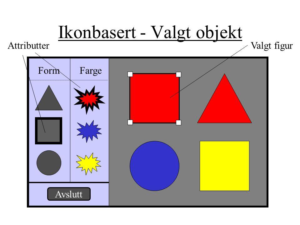 Ikonbasert - Valgt objekt Form Farge Avslutt Valgt figurAttributter