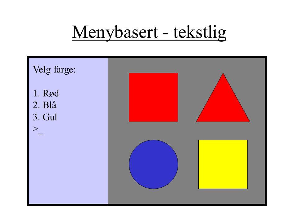 Menybasert - tekstlig Velg farge: 1. Rød 2. Blå 3. Gul >_