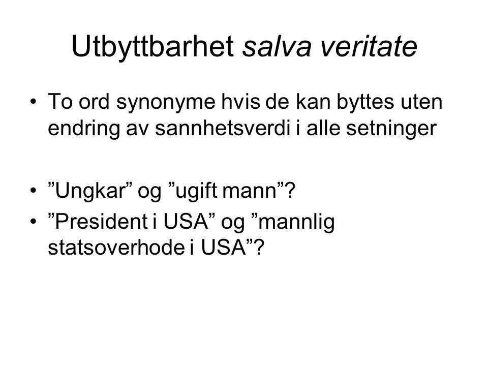 """Utbyttbarhet salva veritate To ord synonyme hvis de kan byttes uten endring av sannhetsverdi i alle setninger """"Ungkar"""" og """"ugift mann""""? """"President i U"""