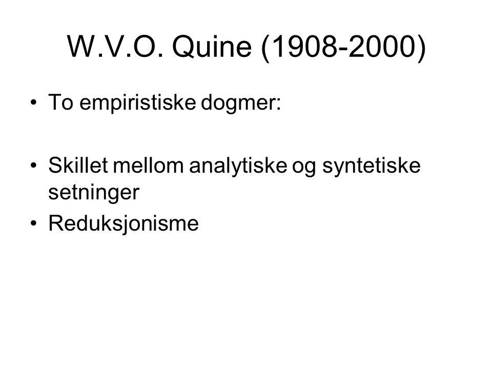 W.V.O. Quine (1908-2000) To empiristiske dogmer: Skillet mellom analytiske og syntetiske setninger Reduksjonisme