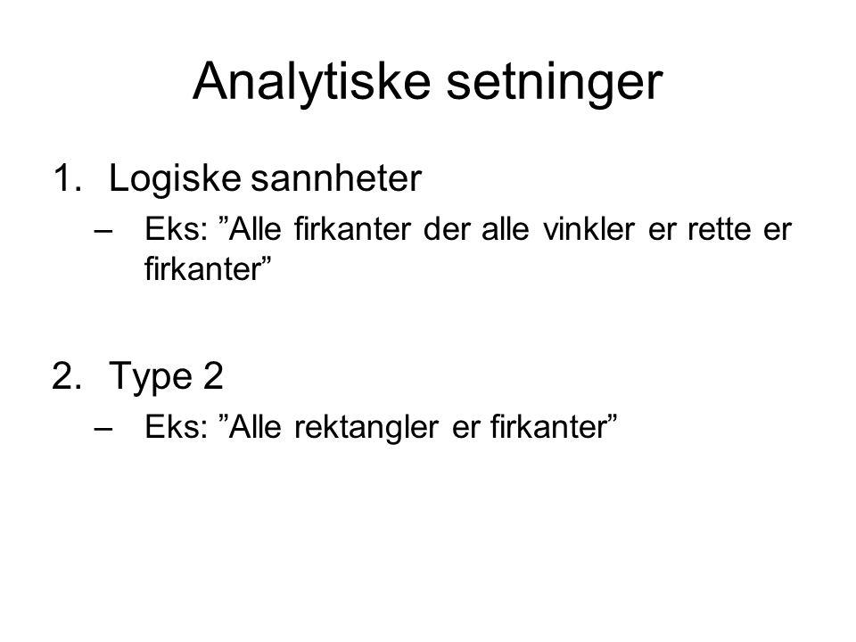 """Analytiske setninger 1.Logiske sannheter –Eks: """"Alle firkanter der alle vinkler er rette er firkanter"""" 2.Type 2 –Eks: """"Alle rektangler er firkanter"""""""