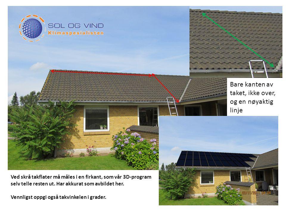 Ved skrå takflater må måles i en firkant, som vår 3D-program selv telle resten ut.