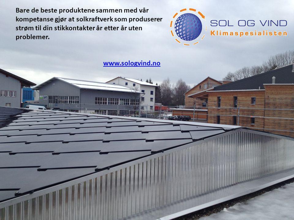 Bare de beste produktene sammen med vår kompetanse gjør at solkraftverk som produserer strøm til din stikkontakter år etter år uten problemer.