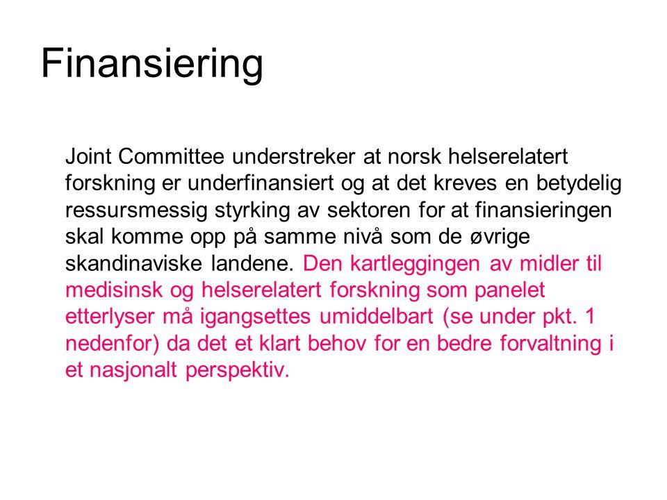 Finansiering Joint Committee understreker at norsk helserelatert forskning er underfinansiert og at det kreves en betydelig ressursmessig styrking av sektoren for at finansieringen skal komme opp på samme nivå som de øvrige skandinaviske landene.