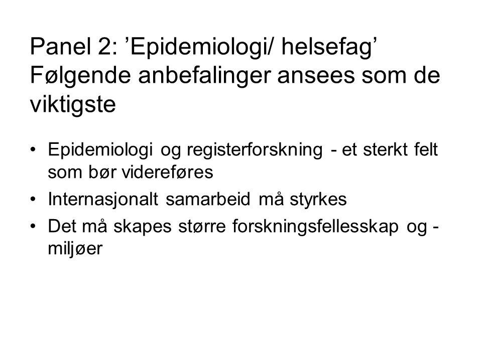 Panel 2: 'Epidemiologi/ helsefag' Følgende anbefalinger ansees som de viktigste Epidemiologi og registerforskning - et sterkt felt som bør videreføres