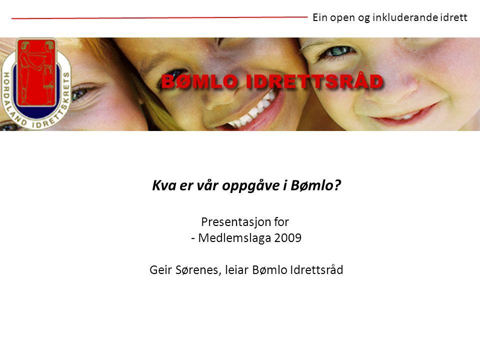 Kva er vår oppgåve i Bømlo? Presentasjon for - Medlemslaga 2009 Geir Sørenes, leiar Bømlo Idrettsråd Ein open og inkluderande idrett