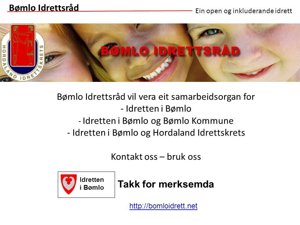 Bømlo Idrettsråd vil vera eit samarbeidsorgan for - Idretten i Bømlo - Idretten i Bømlo og Bømlo Kommune - Idretten i Bømlo og Hordaland Idrettskrets