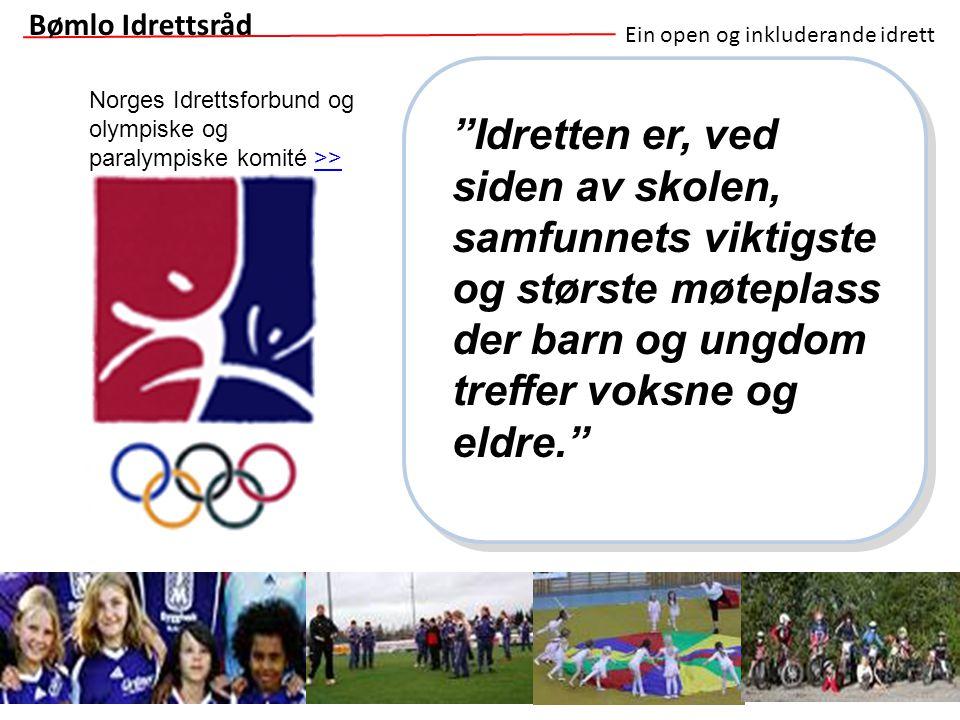 Ein open og inkluderande idrett Vi har samme lover, regler og verdier Bømlo Idrettsråd All aktivitet skal bygge på grunnverdiene idrettsglede, helse, felleskap, ærlighet Arbeidet i idretten skal preges av frivillighet, demokrati, lojalitet, likeverd Basis lovnormer >> Bestemmelser om barneidrett >>>> Norges Idrettsforbund og olympiske og paralympiske komité >>>>