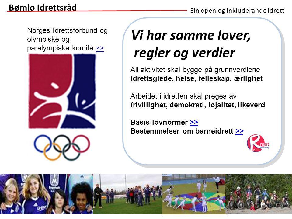 Ein open og inkluderande idrett Vi har samme lover, regler og verdier Bømlo Idrettsråd All aktivitet skal bygge på grunnverdiene idrettsglede, helse,