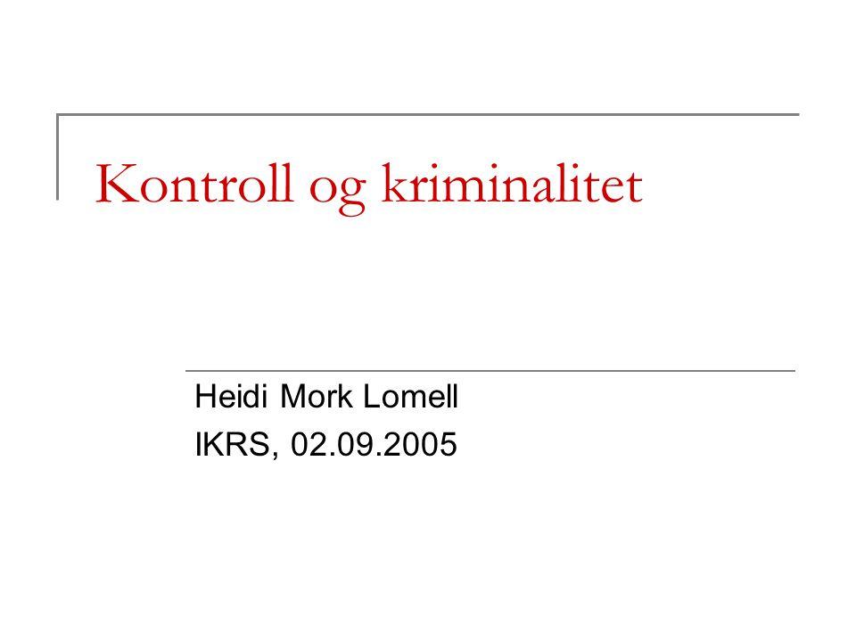 Kontroll og kriminalitet Heidi Mork Lomell IKRS, 02.09.2005