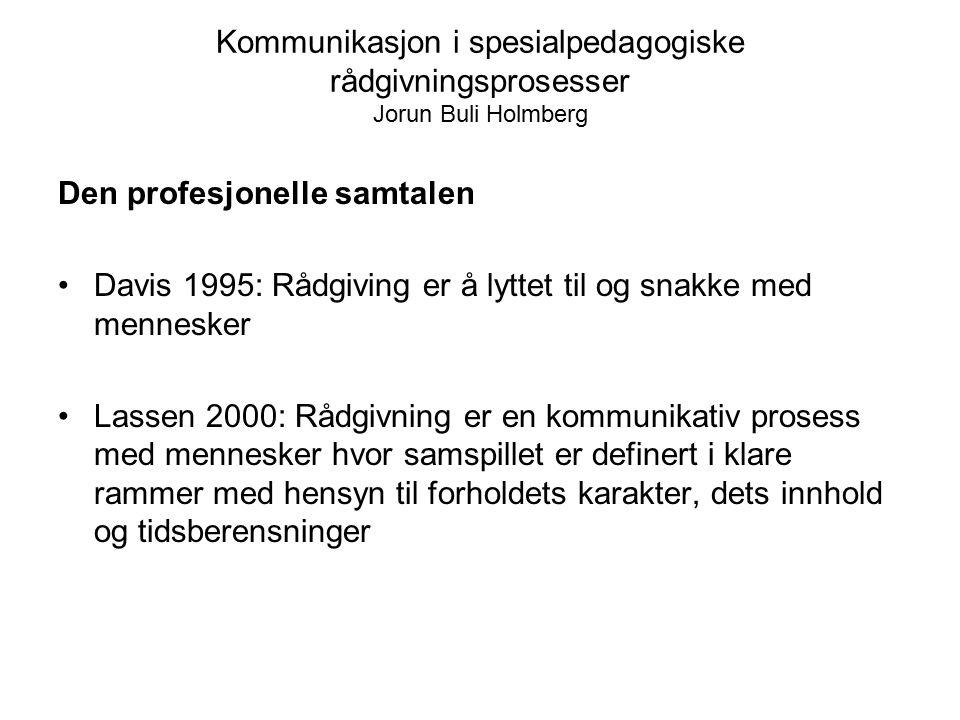 Kommunikasjon i spesialpedagogiske rådgivningsprosesser Jorun Buli Holmberg Den profesjonelle samtalen Davis 1995: Rådgiving er å lyttet til og snakke