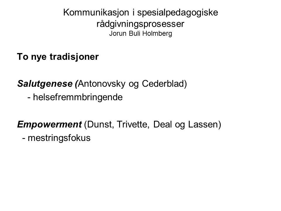 Kommunikasjon i spesialpedagogiske rådgivningsprosesser Jorun Buli Holmberg To nye tradisjoner Salutgenese (Antonovsky og Cederblad) - helsefremmbring