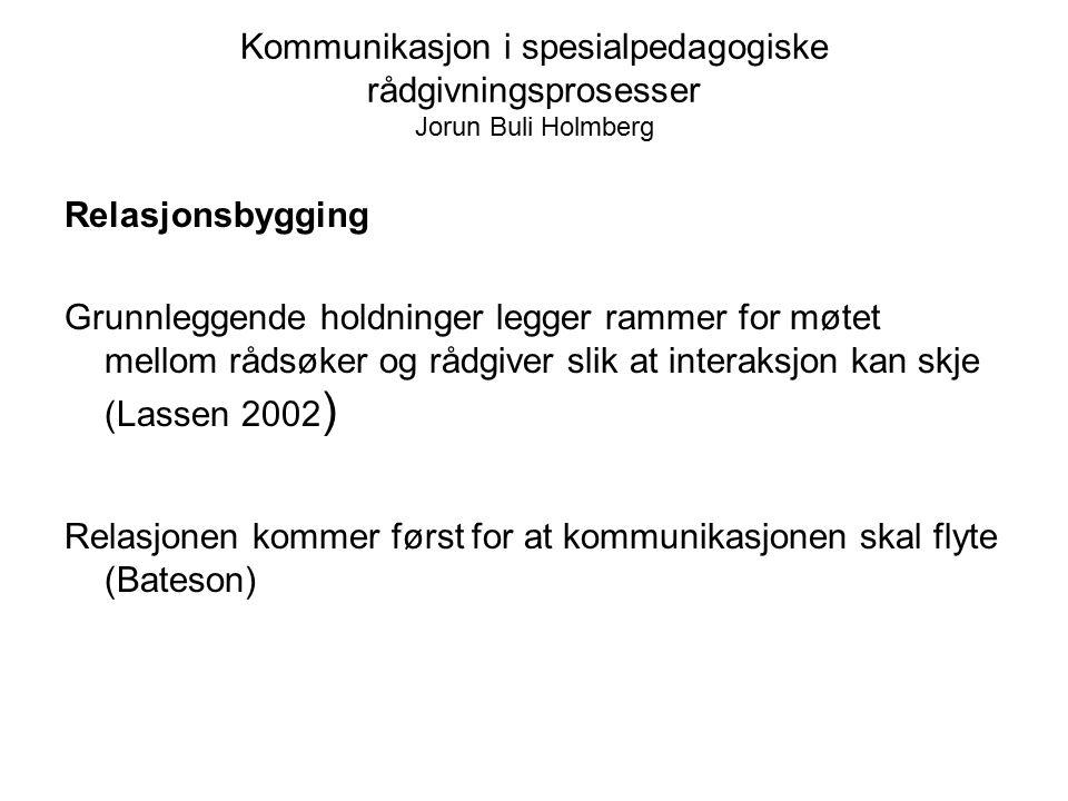 Kommunikasjon i spesialpedagogiske rådgivningsprosesser Jorun Buli Holmberg Relasjonsbygging Grunnleggende holdninger legger rammer for møtet mellom r
