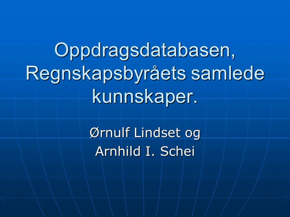 Oppdragsdatabasen, Regnskapsbyråets samlede kunnskaper. Ørnulf Lindset og Arnhild I. Schei
