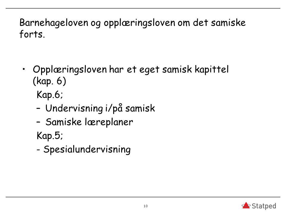 Barnehageloven og opplæringsloven om det samiske forts. Opplæringsloven har et eget samisk kapittel (kap. 6) Kap.6; –Undervisning i/på samisk –Samiske