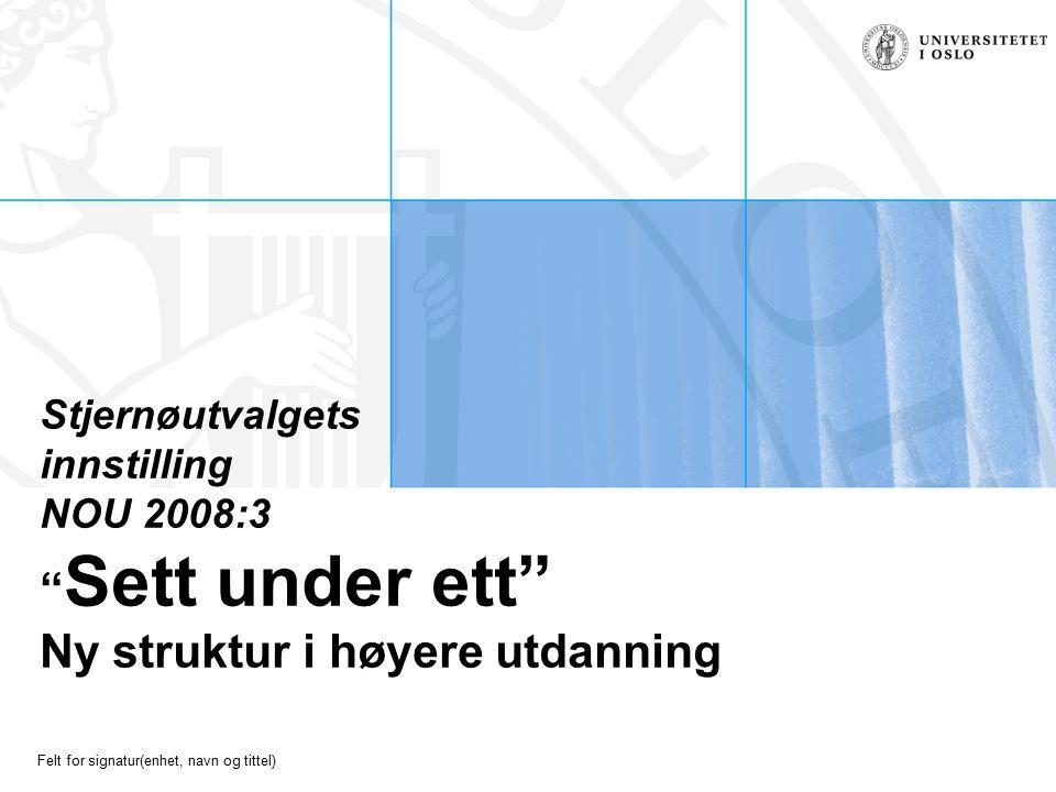 """Felt for signatur(enhet, navn og tittel) Stjernøutvalgets innstilling NOU 2008:3 """" Sett under ett"""" Ny struktur i høyere utdanning"""
