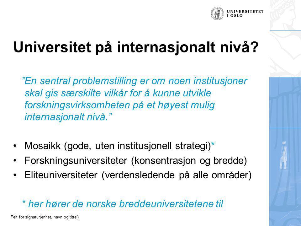 """Felt for signatur(enhet, navn og tittel) Universitet på internasjonalt nivå? """"En sentral problemstilling er om noen institusjoner skal gis særskilte v"""