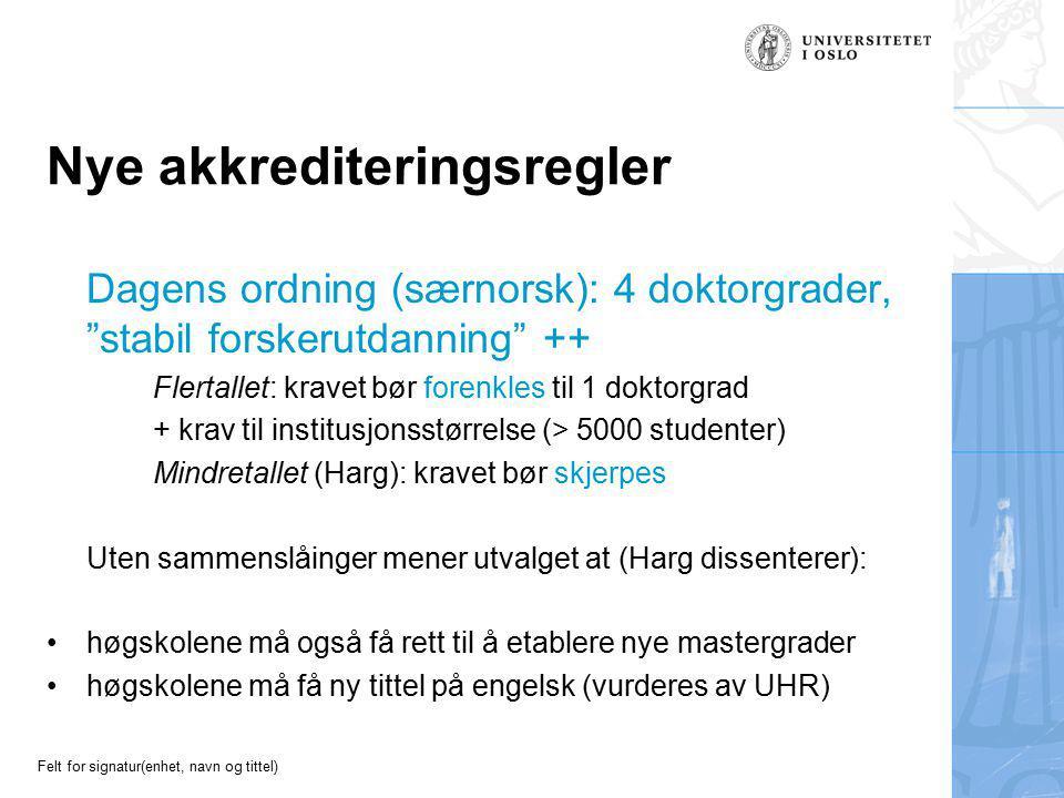 """Felt for signatur(enhet, navn og tittel) Nye akkrediteringsregler Dagens ordning (særnorsk): 4 doktorgrader, """"stabil forskerutdanning"""" ++ Flertallet:"""