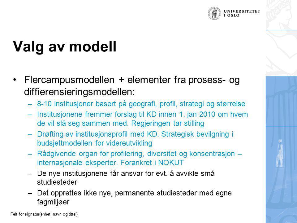 Felt for signatur(enhet, navn og tittel) Valg av modell Flercampusmodellen + elementer fra prosess- og diffierensieringsmodellen: –8-10 institusjoner basert på geografi, profil, strategi og størrelse –Institusjonene fremmer forslag til KD innen 1.